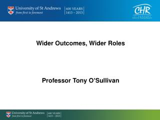 Wider Outcomes, Wider Roles Professor Tony O'Sullivan