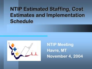 NTIP Estimated Staffing, Cost Estimates and Implementation Schedule