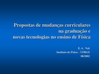 Propostas de mudanças curriculares  na graduação e  novas tecnologias no ensino de Física