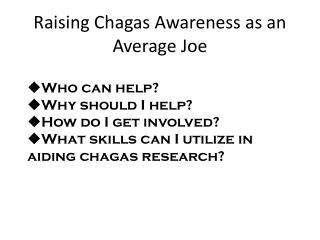 Raising  Chagas  Awareness as an Average Joe