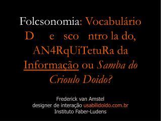 Frederick van Amstel  designer de interação  usabilidoido.br Instituto Faber-Ludens