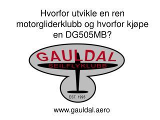 Hvorfor utvikle en ren motorgliderklubb og hvorfor kjøpe en DG505MB?