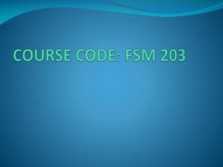 COURSE CODE: FSM 203