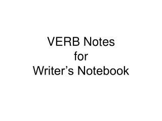 VERB Notes  for  Writer's Notebook
