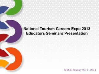 National Tourism Careers Expo 2013 Educators Seminars Presentation