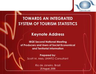 TOWARDS AN INTEGRATED  SYSTEM OF TOURISM STATISTICS  Keynote Address IBGE Second National Meeting