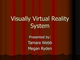Visually Virtual Reality System