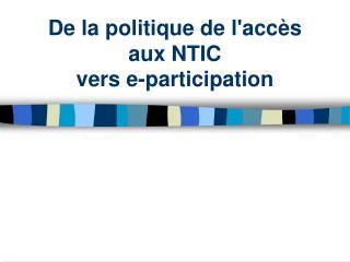 De la politique de l'accès  aux NTIC  vers e-participation