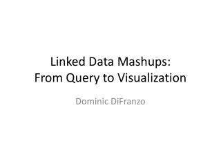 Linked Data  Mashups : From Query to Visualization