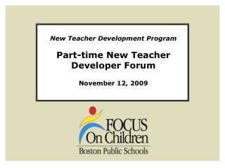 New Teacher Development Program Part-time New Teacher Developer Forum November 12, 2009