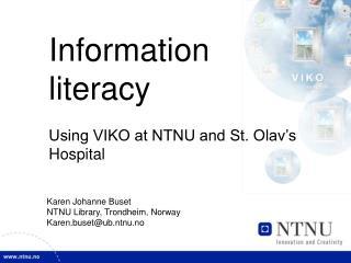 Information literacy Using VIKO at NTNU and St. Olav's Hospital