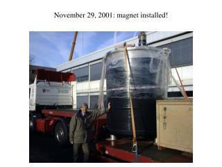 November 29, 2001: magnet installed!