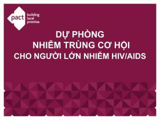 DỰ PHÒNG  NHIỄM TRÙNG CƠ HỘI CHO NGƯỜI LỚN NHIỄM HIV/AIDS