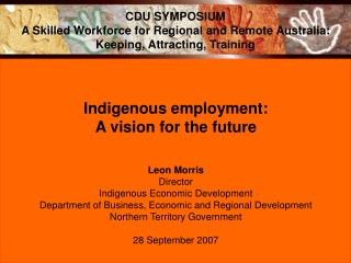 Indigenous employment:  A vision for the future Leon Morris Director