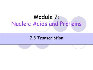 Module 7 : Nucleic Acids and Proteins