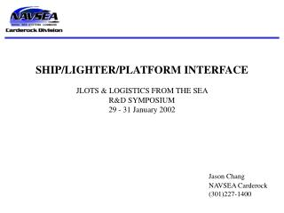 SHIP/LIGHTER/PLATFORM INTERFACE JLOTS & LOGISTICS FROM THE SEA  R&D SYMPOSIUM