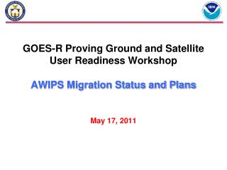 GOES-R Proving Ground and Satellite User Readiness Workshop AWIPS Migration Status and Plans