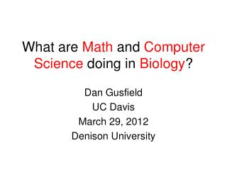 What are  Math  and  Computer Science  doing in  Biology ?