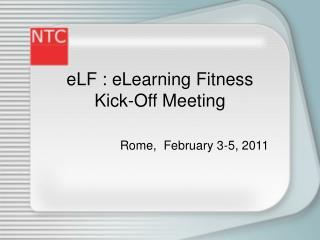 eLF  :  eLearning Fitness  Kick-Off Meeting