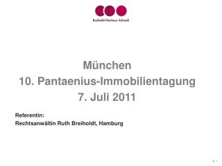 München 10. Pantaenius-Immobilientagung 7. Juli 2011 Referentin: