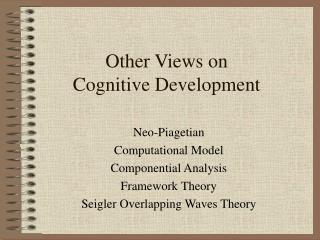 Other Views on  Cognitive Development