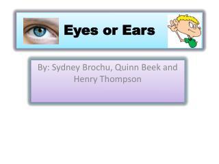 Eyes or Ears