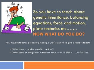 How might a teacher go about planning a unit/lesson when give a topic to teach?