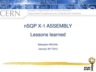 nSQP X-1 ASSEMBLY Lessons learned Sébastien MICHAL January 30 rd  2012