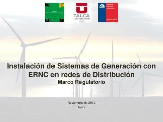 Instalación de Sistemas de Generación con ERNC en redes de Distribución  Marco  Regulatorio