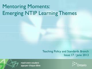 Mentoring Moments:  Emerging NTIP Learning Themes Teaching  Policy and  Standards Branch