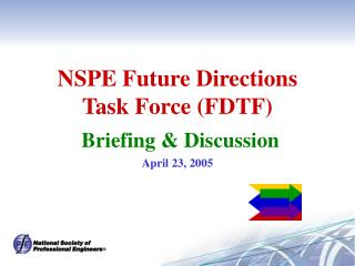 NSPE Future Directions Task Force (FDTF) Briefing & Discussion April 23, 2005