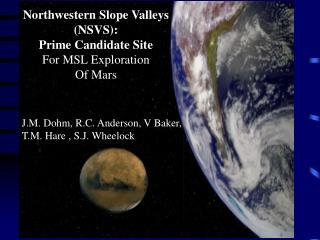Northwestern Slope Valleys  (NSVS): Prime Candidate Site For MSL Exploration Of Mars