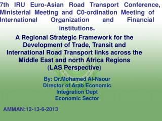 By: Dr.Mohamed Al-Nsour Director of Arab Economic Integration Dept Economic Sector