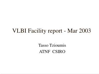 VLBI Facility report - Mar 2003