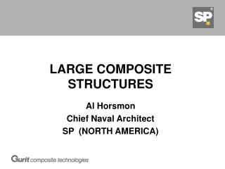 LARGE COMPOSITE STRUCTURES Al Horsmon Chief Naval Architect SP  (NORTH AMERICA)