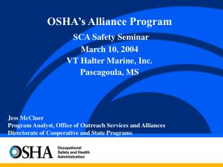 OSHA's Alliance Program SCA Safety Seminar   March 10, 2004 VT Halter Marine, Inc.  Pascagoula, MS