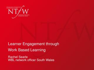Learner Engagement through  Work Based Learning Rachel Searle WBL network officer South Wales