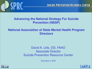 David A. Litts, OD, FAAO Associate Director Suicide Prevention Resource Center  December 5, 2004
