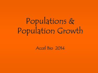 Populations & Population Growth Accel Bio  2014