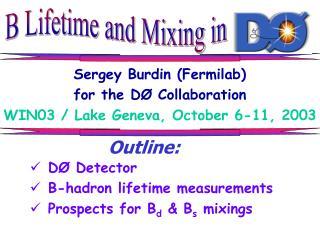 Sergey Burdin (Fermilab) for the DØ Collaboration WIN03 / Lake Geneva, October 6-11, 2003
