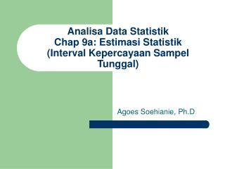 Analisa Data Statistik Chap 9a: Estimasi Statistik (Interval Kepercayaan Sampel Tunggal)
