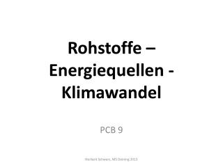 Rohstoffe – Energiequellen -Klimawandel