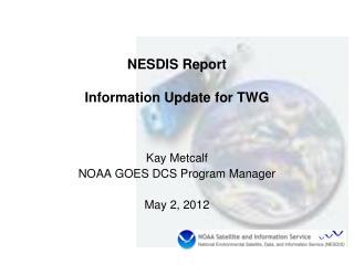 NESDIS Report Information Update for TWG