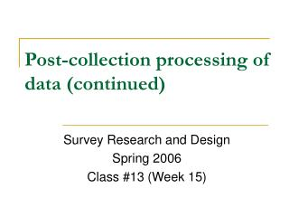 Post-collection processing of data continued