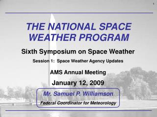 THE NATIONAL SPACE WEATHER PROGRAM Sixth Symposium on Space Weather