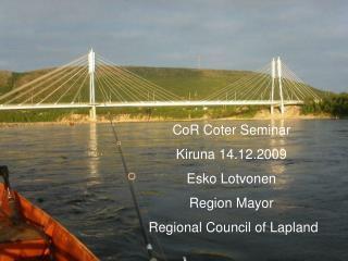 WELCOME TO LAPLAND ! Rovaniemi 10.8.2007 Regional Mayor Mr. Esko Lotvonen