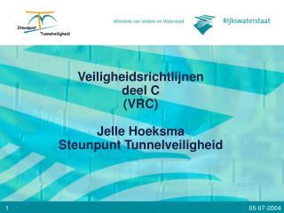 Veiligheidsrichtlijnen deel C (VRC) Jelle Hoeksma Steunpunt Tunnelveiligheid