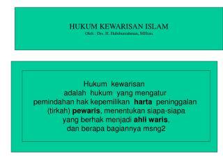 HUKUM KEWARISAN ISLAM Oleh : Drs. H. Habiburrahman, MHum