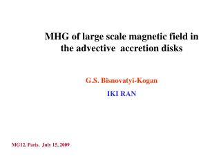MHG of large scale magnetic field in the advective  accretion disks  G.S. Bisnovatyi-Kogan IKI RAN