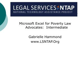Microsoft Excel for Poverty Law Advocates:  Intermediate Gabrielle Hammond LSNTAP.Org
